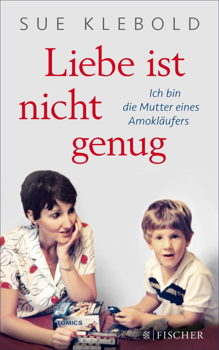 Sue Klebold: Liebe ist nicht genug (Bild: S. Fischer Verlag)