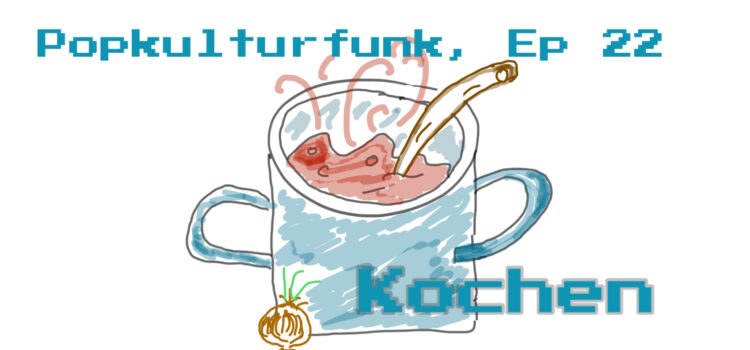 Popkulturfunk EP 22: Kochen